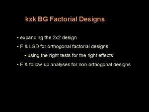 kxk BG Factorial Designs expanding the 2 x