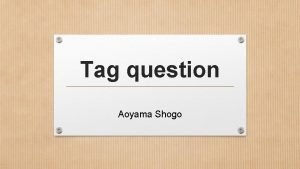 Tag question Aoyama Shogo What is a tag