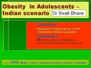 Obesity in Adolescents Indian scenario Dr Swati Bhave