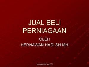 JUAL BELI PERNIAGAAN OLEH HERNAWAN HADI SH MH