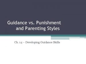 Guidance vs Punishment and Parenting Styles Ch 14