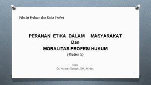 Filsafat Hukum dan Etika Profesi PERANAN ETIKA DALAM