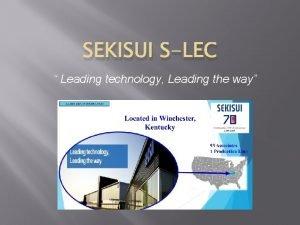 SEKISUI SLEC Leading technology Leading the way Sekisui