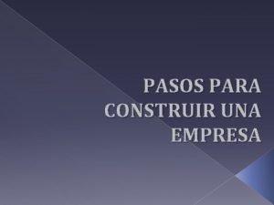 PASOS PARA CONSTRUIR UNA EMPRESA Bsqueda y reserva