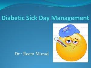 Diabetic Sick Day Management Dr Reem Murad Sick