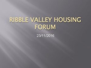 RIBBLE VALLEY HOUSING FORUM 23112016 Affordable housing delivery