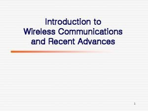 Introduction to Wireless Communications and Recent Advances 1