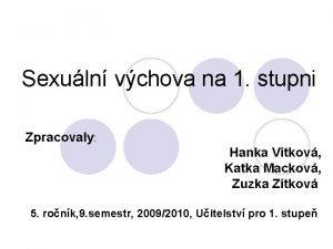 Sexuln vchova na 1 stupni Zpracovaly Hanka Vtkov