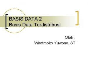 BASIS DATA 2 Basis Data Terdistribusi Oleh Wiratmoko