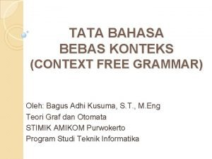 TATA BAHASA BEBAS KONTEKS CONTEXT FREE GRAMMAR Oleh