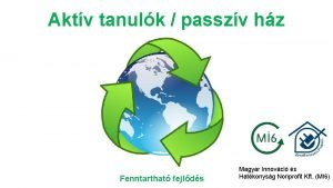 Aktv tanulk passzv hz Fenntarthat fejlds Magyar Innovci