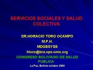 SERVICIOS SOCIALES Y SALUD COLECTIVA DR HORACIO TORO
