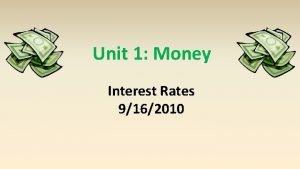 Unit 1 Money Interest Rates 9162010 Definitions interest