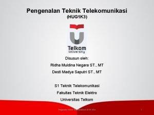 Pengenalan Teknik Telekomunikasi HUG 1 K 3 Disusun