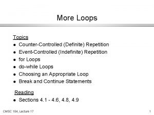 More Loops Topics l CounterControlled Definite Repetition l