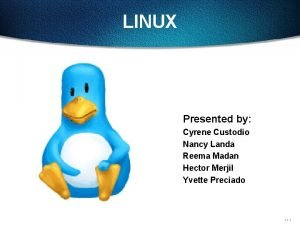 LINUX Presented by Cyrene Custodio Nancy Landa Reema