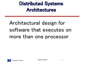 Distributed Systems Architectures Architectural design for software that