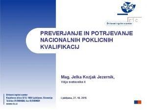 PREVERJANJE IN POTRJEVANJE NACIONALNIH POKLICNIH KVALIFIKACIJ Mag Jelka