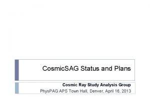 Cosmic SAG Status and Plans Cosmic Ray Study