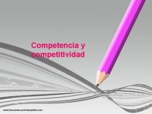 Competencia y competitividad Competencia y competitividad Qu significa
