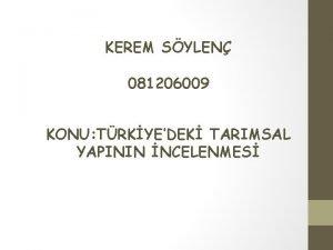 KEREM SYLEN 081206009 KONU TRKYEDEK TARIMSAL YAPININ NCELENMES