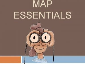 MAP ESSENTIALS Latitude and Longitude The earth is
