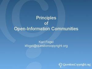 Principles of OpenInformation Communities Karl Fogel kfogelquestioncopyright org