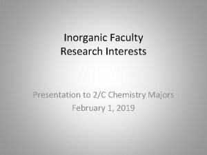 Inorganic Faculty Research Interests Presentation to 2C Chemistry