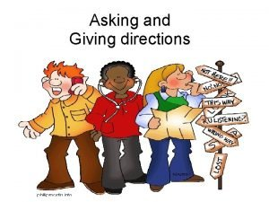 Asking and Giving directions Where do you want
