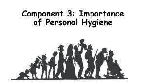 Component 3 Importance of Personal Hygiene Learning Outcome