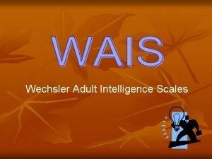 Wechsler Adult Intelligence Scales Wechsler Adult Intelligence Scales