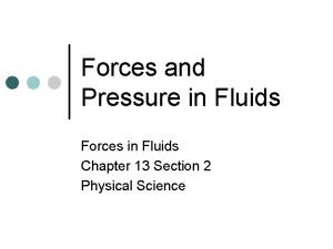 Forces and Pressure in Fluids Forces in Fluids