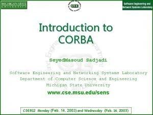 Introduction to CORBA Seyed Masoud Sadjadi Software Engineering