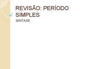 REVISO PERODO SIMPLES SINTAXE O QUE PERODO SIMPLES