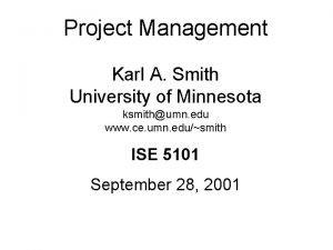 Project Management Karl A Smith University of Minnesota