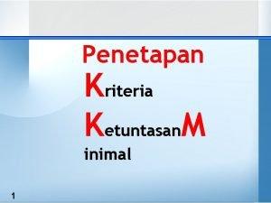 Penetapan Kriteria Ketuntasan M inimal 1 PENETAPAN KKM