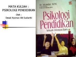 MATA KULIAH PSIKOLOGI PENDIDIKAN Oleh Desak Nyoman Alit