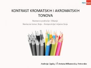 KONTRAST KROMATSKIH I AKROMATSKIH TONOVA Nastavno podruje Slikanje