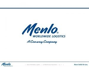 Menlo Worldwide Logistics Confidential and Proprietary p 1