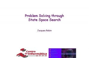 Problem Solving through State Space Search Jacques Robin