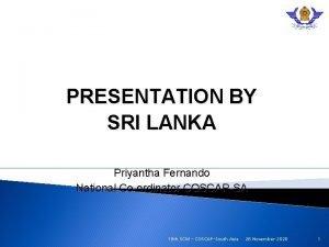 PRESENTATION BY SRI LANKA Priyantha Fernando National Coordinator