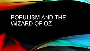 POPULISM AND THE WIZARD OF OZ POPULISM Farmers