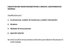I RECETTORI PER NEUROTRASMETTITORI E ORMONI CARATTERISTICHE GENERALI