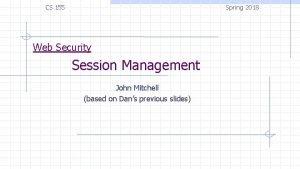 Spring 2018 CS 155 Web Security Session Management