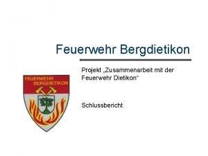 Feuerwehr Bergdietikon Projekt Zusammenarbeit mit der Feuerwehr Dietikon