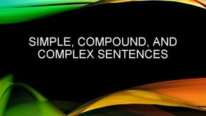 SIMPLE COMPOUND AND COMPLEX SENTENCES SIMPLE AND COMPOUND
