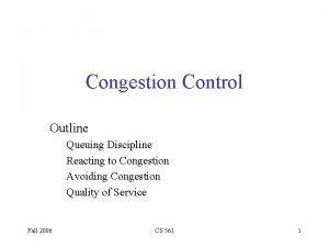 Congestion Control Outline Queuing Discipline Reacting to Congestion