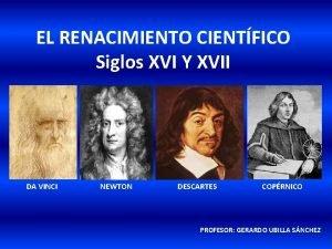 EL RENACIMIENTO CIENTFICO Siglos XVI Y XVII DA