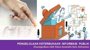 PENGELOLAAN KETERBUKAAN INFORMASI PUBLIK Disampaikan oleh Dinas Kominfo