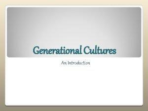 Generational Cultures An Introduction Culture rituals Conscious Subconscious